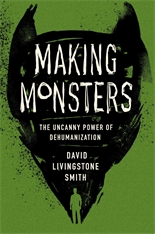 Cover: Making Monsters: The Uncanny Power of Dehumanization