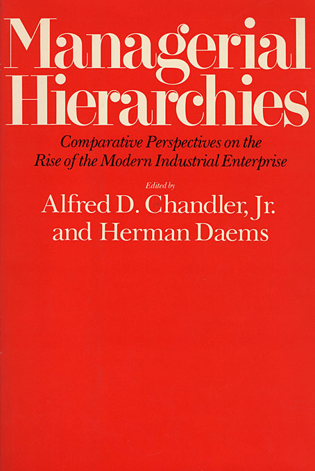 Cover: Managerial Hierarchies: Comparative Perspectives on the Rise of the Modern Industrial Enterprise, from Harvard University Press