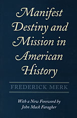 Cover: Manifest Destiny and Mission in American History: A Reinterpretation, With a New Foreword by John Mack Faragher