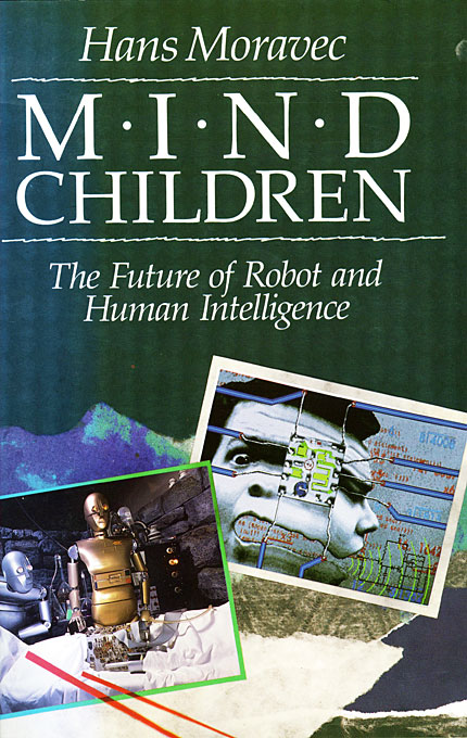 Cover: Mind Children: The Future of Robot and Human Intelligence, from Harvard University Press