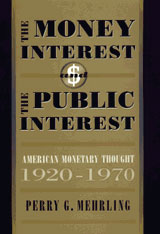 Cover: The Money Interest and the Public Interest: American Monetary Thought, 1920-1970