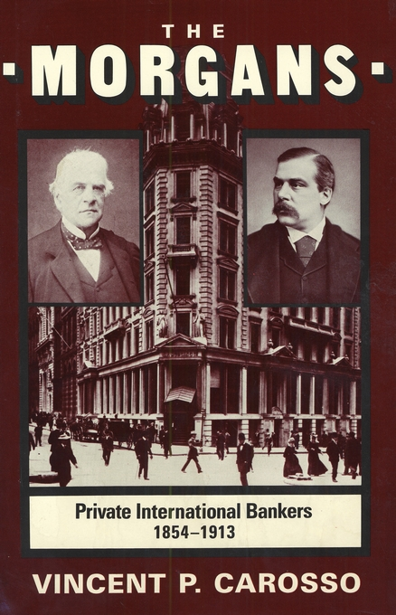 Cover: The Morgans: Private International Bankers, 1854–1913, from Harvard University Press