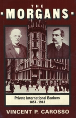 Cover: The Morgans: Private International Bankers, 1854–1913