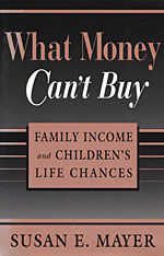 Cover: What Money Can't Buy: Family Income and Children's Life Chances