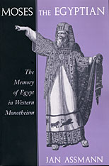Cover: Moses the Egyptian: The Memory of Egypt in Western Monotheism