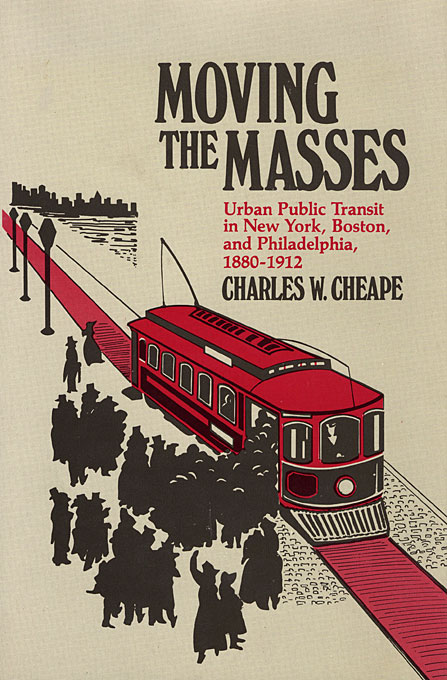 Cover: Moving the Masses: Urban Public Transit in New York, from Harvard University Press