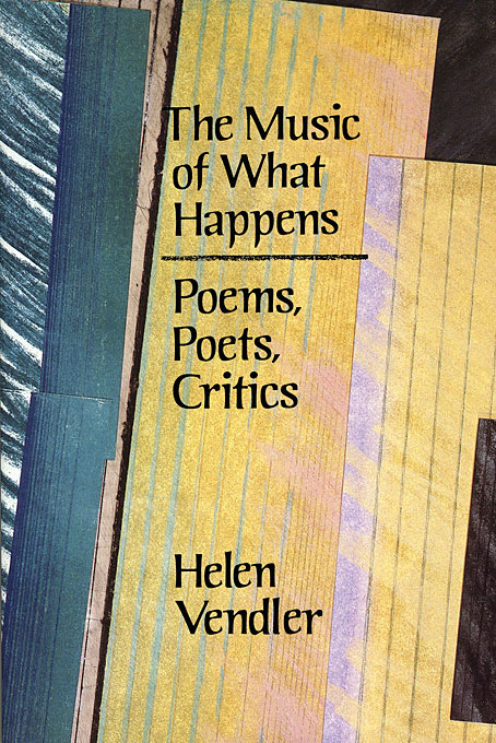 Cover: The Music of What Happens: Poems, Poets, Critics, from Harvard University Press
