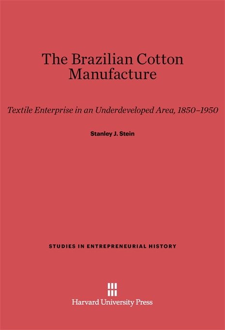 Cover: The Brazilian Cotton Manufacture: Textile Enterprise in an Underdeveloped Area, 1850–1950, from Harvard University Press