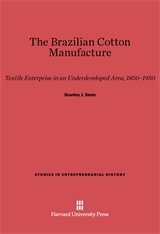 Cover: The Brazilian Cotton Manufacture: Textile Enterprise in an Underdeveloped Area, 1850–1950