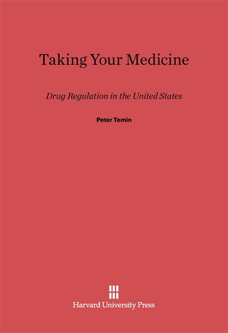 Cover: Taking Your Medicine: Drug Regulation in the United States, from Harvard University Press