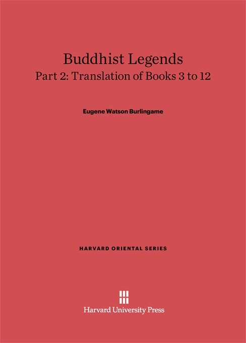 Cover: Buddhist Legends: Translated from the Original Pali Text of the Dhammapada Commentary, Part 2: Translation of Books 3–12, from Harvard University Press