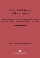 Cover: Social Medicine in Eastern Europe: The Organization of Health Services and the Education of Medical Personnel in Czechoslovakia, Hungary, and Poland