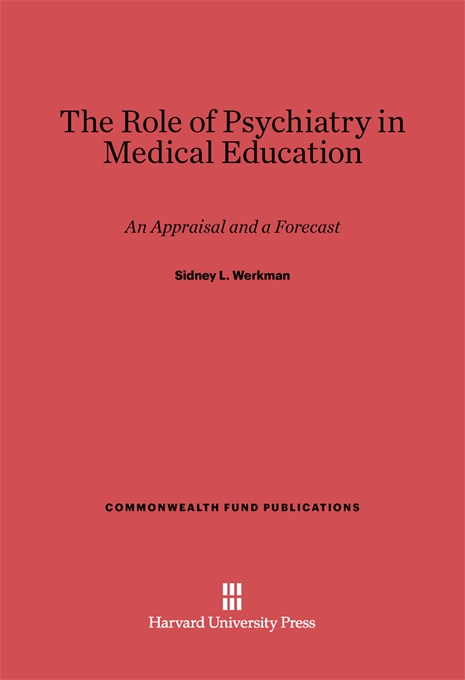 Cover: The Role of Psychiatry in Medical Education: An Appraisal and a Forecast, from Harvard University Press