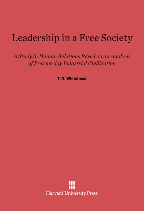 Cover: Leadership In A Free Society: A Study in Human Relations Based on an Analysis of Present-Day Industrial Civilization, from Harvard University Press