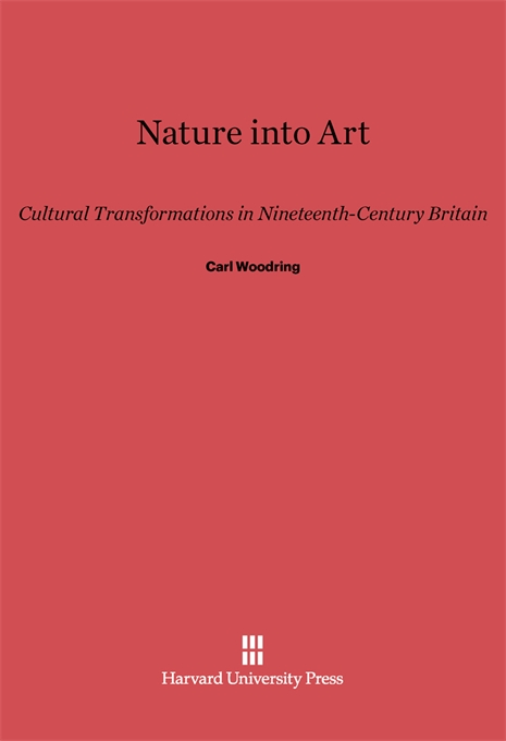 Cover: Nature into Art: Cultural Transformations in Nineteenth-Century Britain, from Harvard University Press