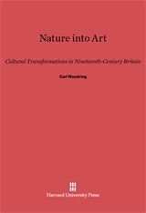 Cover: Nature into Art: Cultural Transformations in Nineteenth-Century Britain