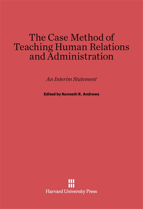 Cover: The Case Method of Teaching Human Relations and Administration: An Interim Statement, from Harvard University Press