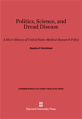 Cover: Politics, Science, and Dread Disease: A Short History of United States Medical Research Policy