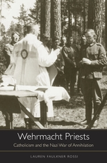 Cover: Wehrmacht Priests: Catholicism and the Nazi War of Annihilation