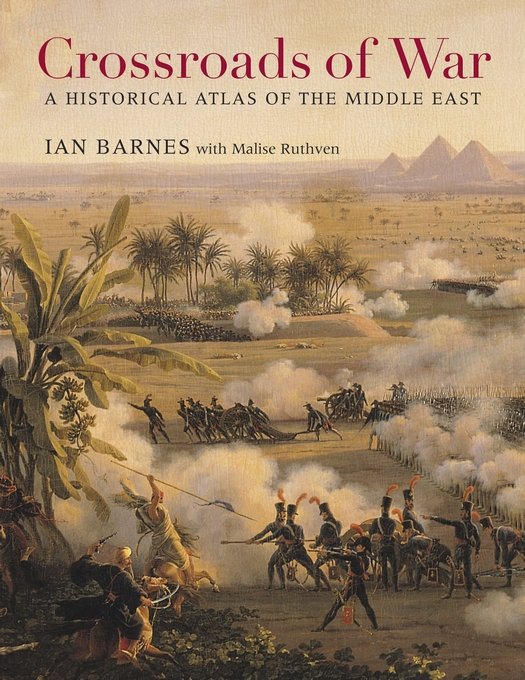 Cover: Crossroads of War: A Historical Atlas of the Middle East, from Harvard University Press