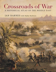 Cover: Crossroads of War: A Historical Atlas of the Middle East, by Ian Barnes with Malise Ruthven, from Harvard University Press