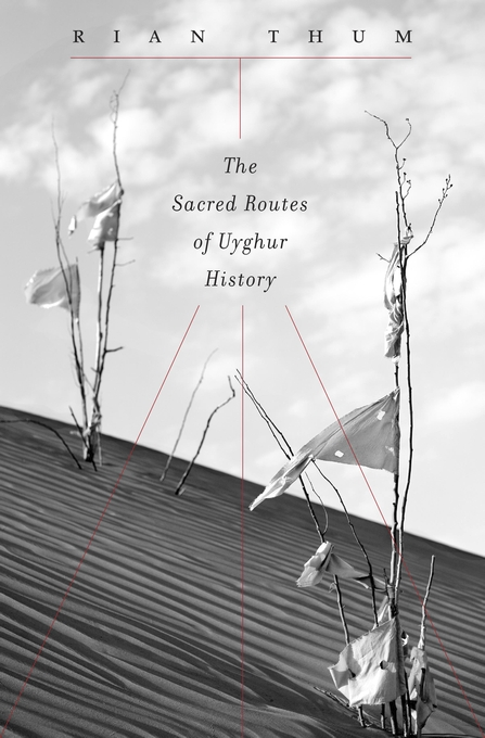 Cover: The Sacred Routes of Uyghur History, from Harvard University Press