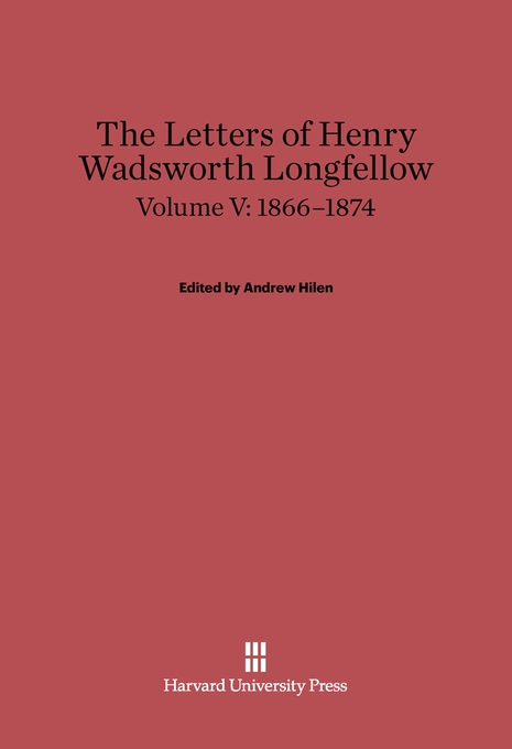 Cover: The Letters of Henry Wadsworth Longfellow, Volume V: 1866–1874, from Harvard University Press