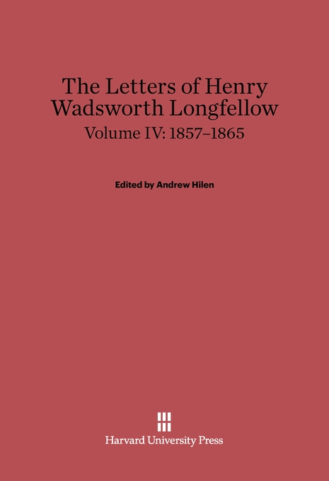 Cover: The Letters of Henry Wadsworth Longfellow, Volume IV: 1857–1865, from Harvard University Press