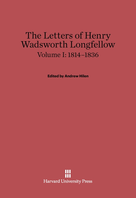 Cover: The Letters of Henry Wadsworth Longfellow, Volume I: 1814–1836, from Harvard University Press