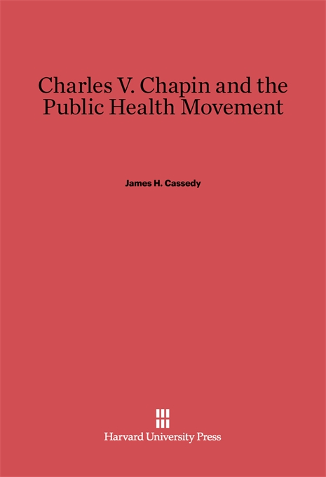 Cover: Charles V. Chapin and the Public Health Movement, from Harvard University Press
