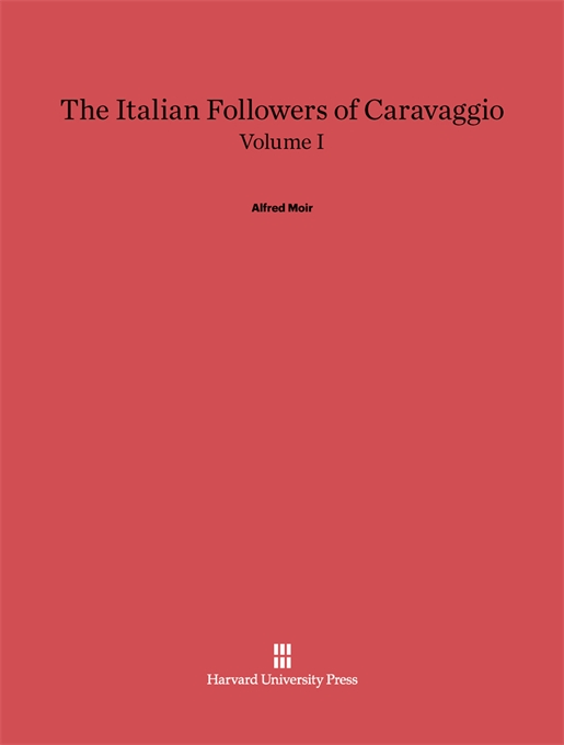 Cover: The Italian Followers of Caravaggio, Volume I, from Harvard University Press