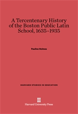 Cover: A Tercentenary History of the Boston Public Latin School, 1635–1935