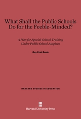 Cover: What Shall the Public Schools Do for the Feeble-Minded?: A Plan for Special-School Training under Public School Auspices