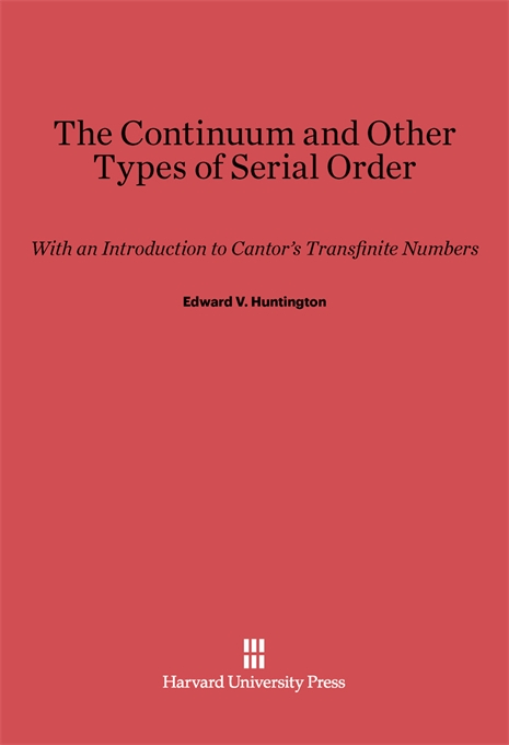 Cover: The Continuum and Other Types of Serial Order: With an Introduction to Cantor's Transfinite Numbers, Second Edition, from Harvard University Press