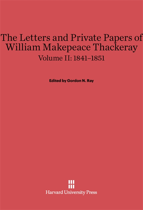 Cover: The Letters and Private Papers of William Makepeace Thackeray, Volume II: 1841–1851, from Harvard University Press