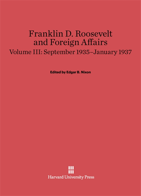 Cover: Franklin D. Roosevelt and Foreign Affairs, Volume 3: September 1935–January 1937, from Harvard University Press