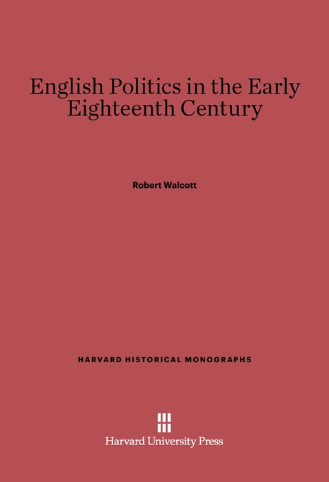 Cover: English Politics in the Early Eighteenth Century, from Harvard University Press