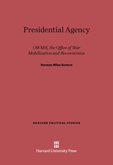 Cover: Presidential Agency: OWMR, the Office of War Mobilization and Reconversion