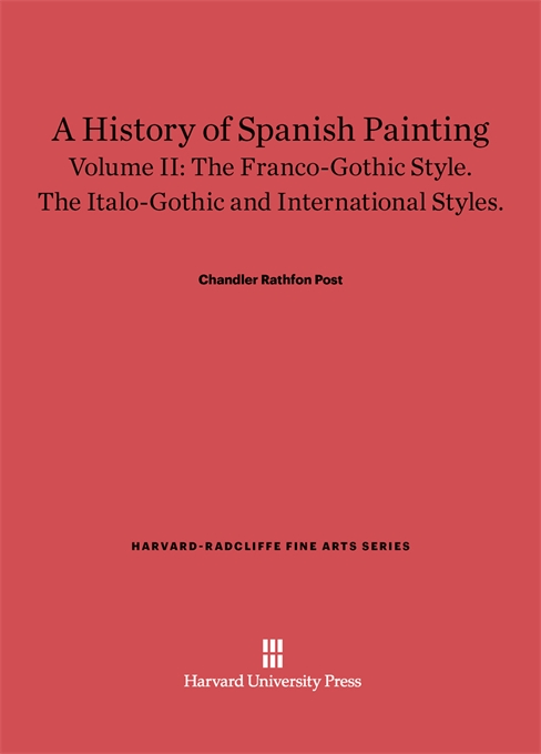 Cover: A History of Spanish Painting, Volume II: The Franco-Gothic Style. The Italo-Gothic and International Styles., from Harvard University Press