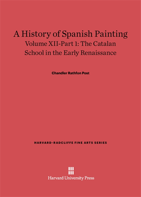 Cover: A History of Spanish Painting, Volume XII: The Catalan School in the Early Renaissance, Part 1, from Harvard University Press