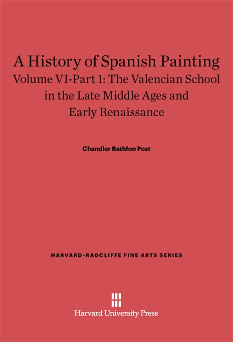 Cover: A History of Spanish Painting, Volume VI: The Valencian School in the Late Middle Ages and Early Renaissance, Part 1, from Harvard University Press