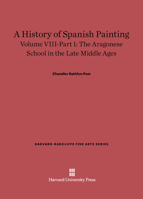 Cover: A History of Spanish Painting, Volume VIII: The Aragonese School in the Late Middle Ages, Part 1, from Harvard University Press