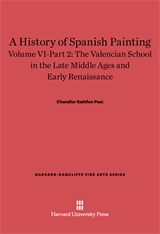 Cover: A History of Spanish Painting, Volume VI: The Valencian School in the Late Middle Ages and Early Renaissance, Part 2