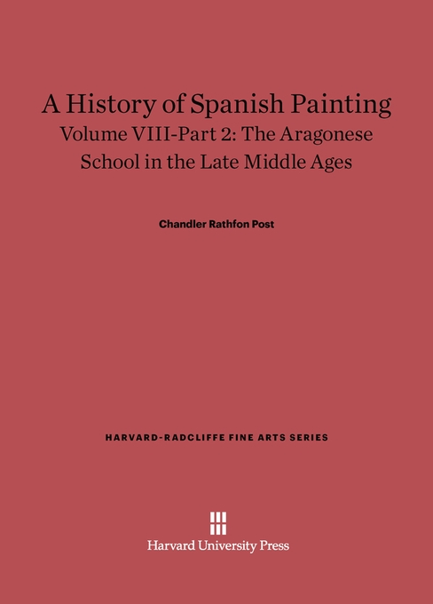 Cover: A History of Spanish Painting, Volume VIII: The Aragonese School in the Late Middle Ages, Part 2, from Harvard University Press