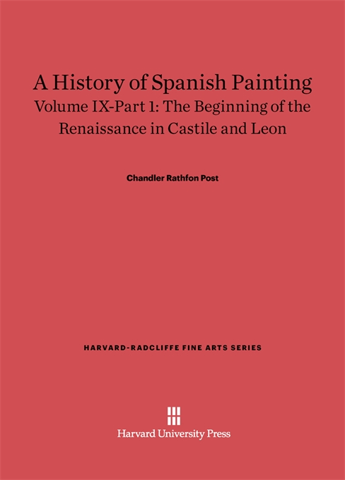 Cover: A History of Spanish Painting, Volume IX: The Beginning of the Renaissance in Castile and Leon, Part 1, from Harvard University Press