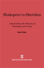 Cover: Shakspere to Sheridan: A Book About the Theater of Yesterday and To-day