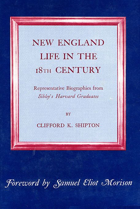Cover: New England Life in the Eighteenth Century: Representative Biographies from <i>Sibley's Harvard Graduates</i>, from Harvard University Press