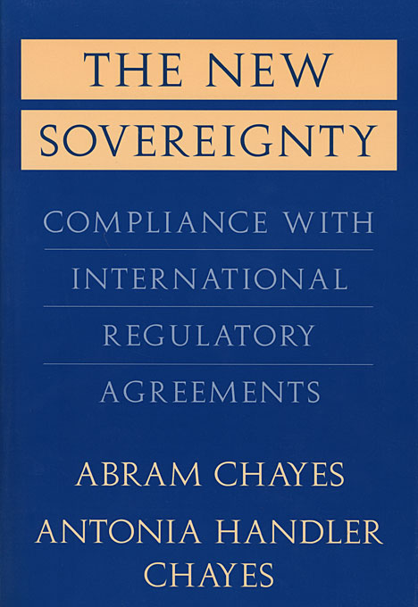 Cover: The New Sovereignty: Compliance with International Regulatory Agreements, from Harvard University Press