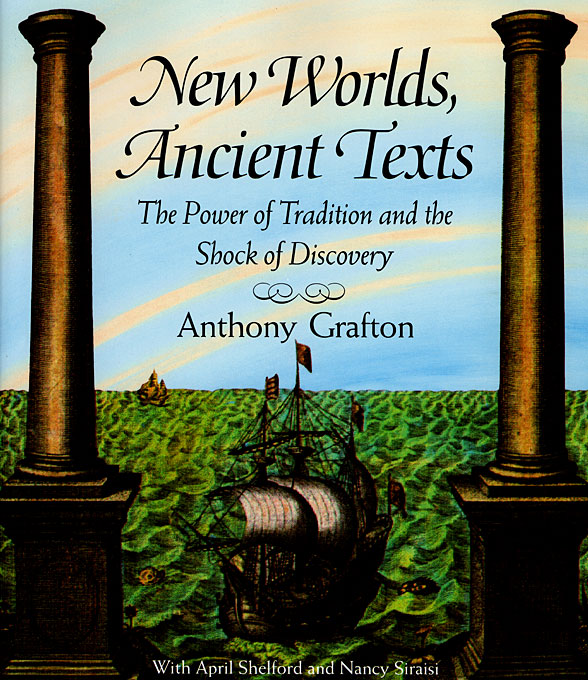 Cover: New Worlds, Ancient Texts: The Power of Tradition and the Shock of Discovery, from Harvard University Press