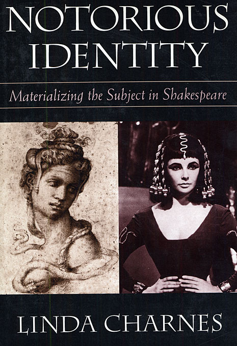 Cover: Notorious Identity: Materializing the Subject in Shakespeare, from Harvard University Press